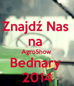 Poster: Znajdź Nas  na  AgroShow  Bednary  2014
