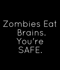 Poster: Zombies Eat  Brains. You're SAFE.