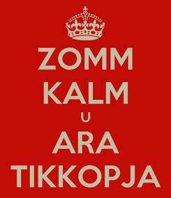 Poster: ZOMM KALM U ARA TIKKOPJA