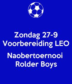Poster: Zondag 27-9 Voorbereiding LEO  Naobertoernooi  Rolder Boys