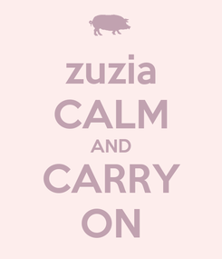 Poster: zuzia CALM AND CARRY ON
