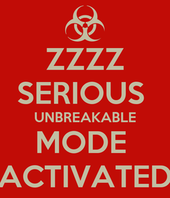 Poster: ZZZZ SERIOUS  UNBREAKABLE MODE  ACTIVATED