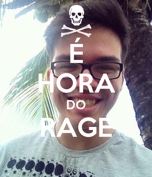 É HORA DO RAGE