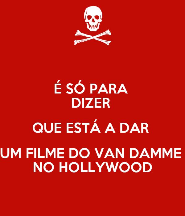 É SÓ PARA  DIZER  QUE ESTÁ A DAR  UM FILME DO VAN DAMME  NO HOLLYWOOD
