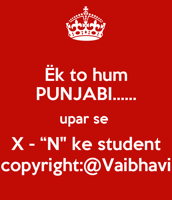 """Ëk to hum PUNJABI...... upar se  X - """"N"""" ke student copyright:@Vaibhavi"""