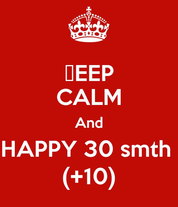ΚEEP CALM And HAPPY 30 smth  (+10)