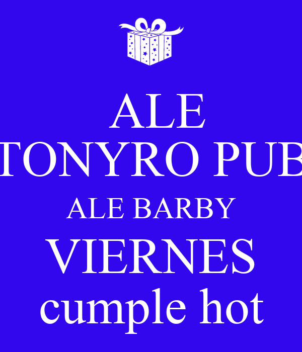 ALE TONYRO PUB ALE BARBY VIERNES cumple hot