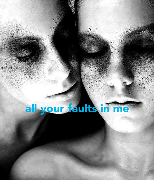 all your faults in me
