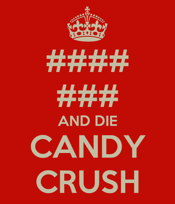 #### ### AND DIE CANDY CRUSH