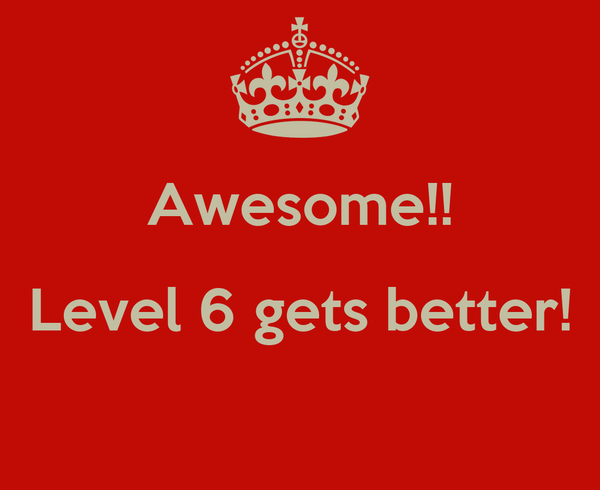 Awesome!! Level 6 gets better!