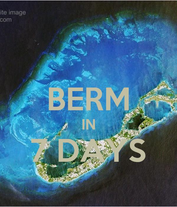 BERM IN 7 DAYS