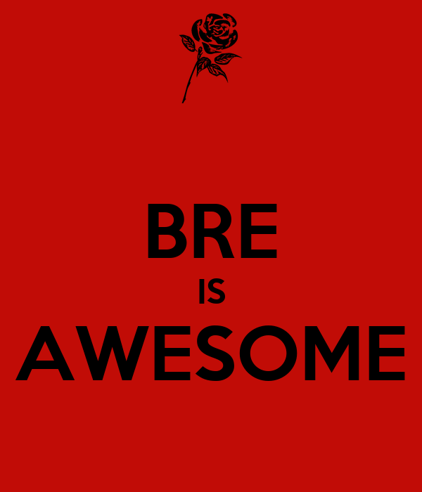 BRE IS AWESOME