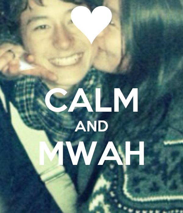 CALM AND MWAH