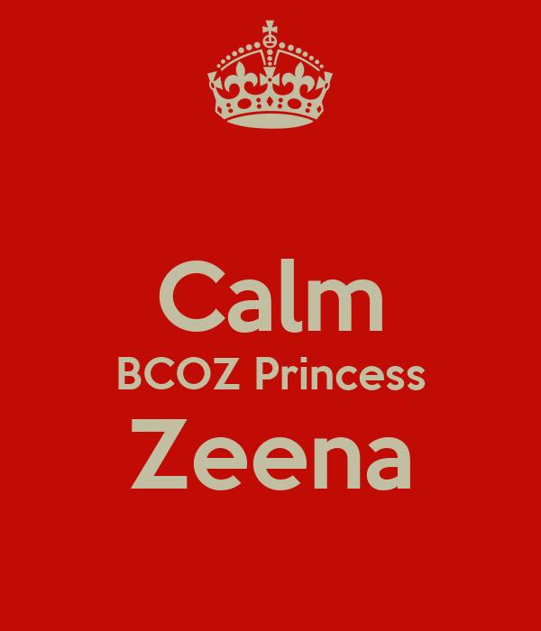 Calm BCOZ Princess Zeena