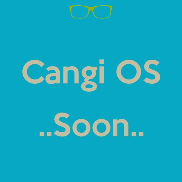 Cangi OS  ..Soon..