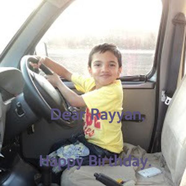 Dear Rayyan,   Happy Birthday.