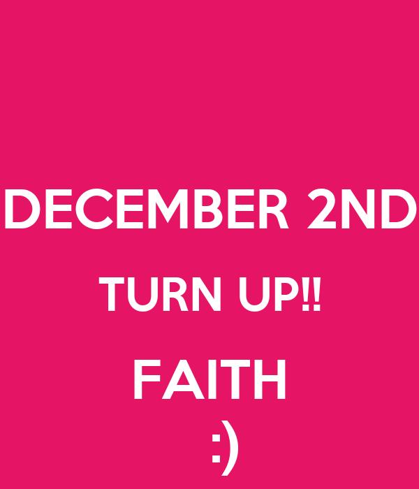 DECEMBER 2ND TURN UP!! FAITH   :)