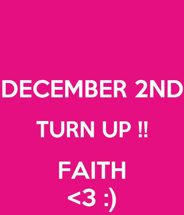 DECEMBER 2ND TURN UP !! FAITH <3 :)