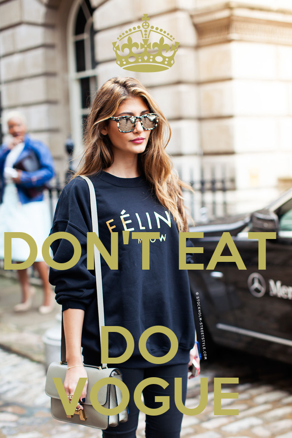 DON'T EAT  DO  VOGUE