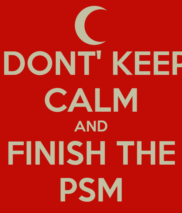 DONT' KEEP CALM AND FINISH THE PSM