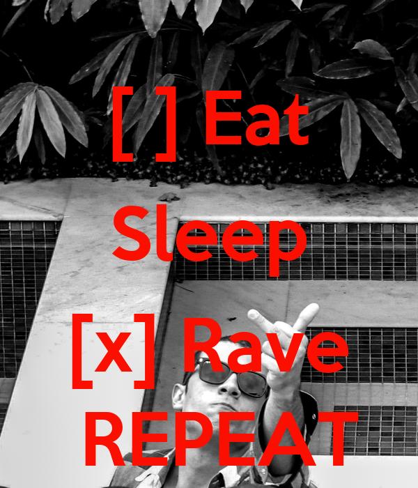 [ ] Eat Sleep  [x] Rave  REPEAT