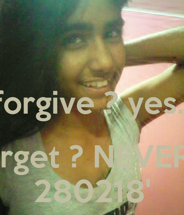 forgive ? yes..  forget ? NEVER!.. 280218'