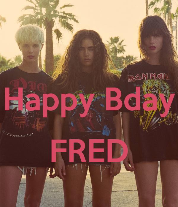Happy Bday  FRED