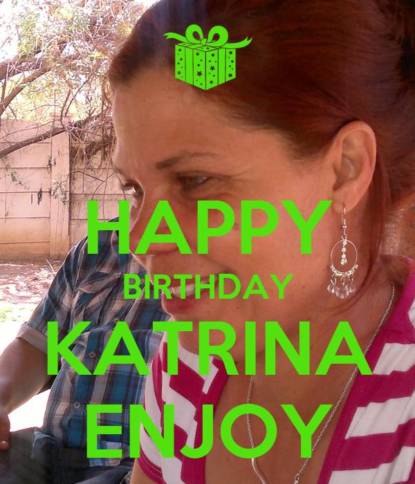 HAPPY BIRTHDAY KATRINA ENJOY