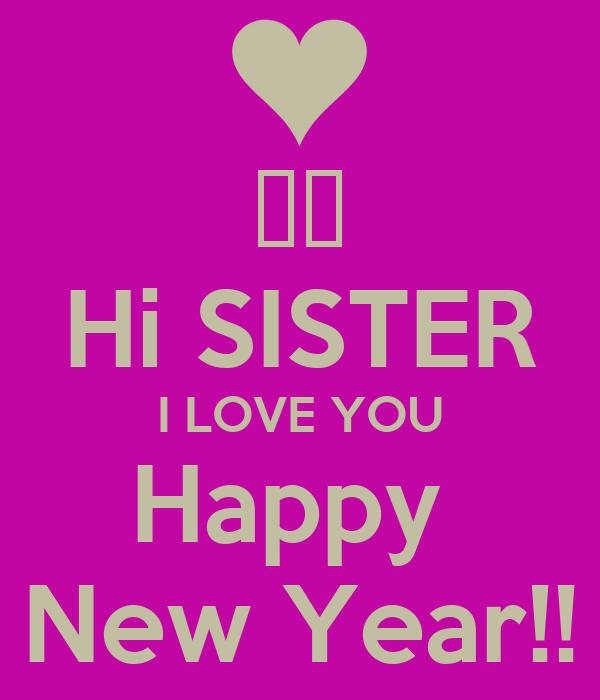 hi sister i love you happy new year