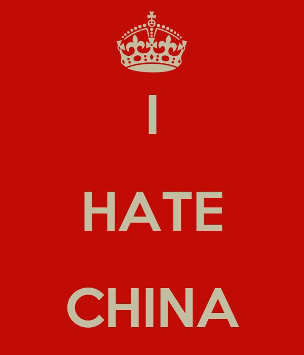 I HATE CHINA