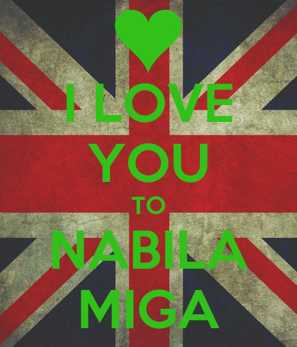 I LOVE  YOU TO NABILA MIGA