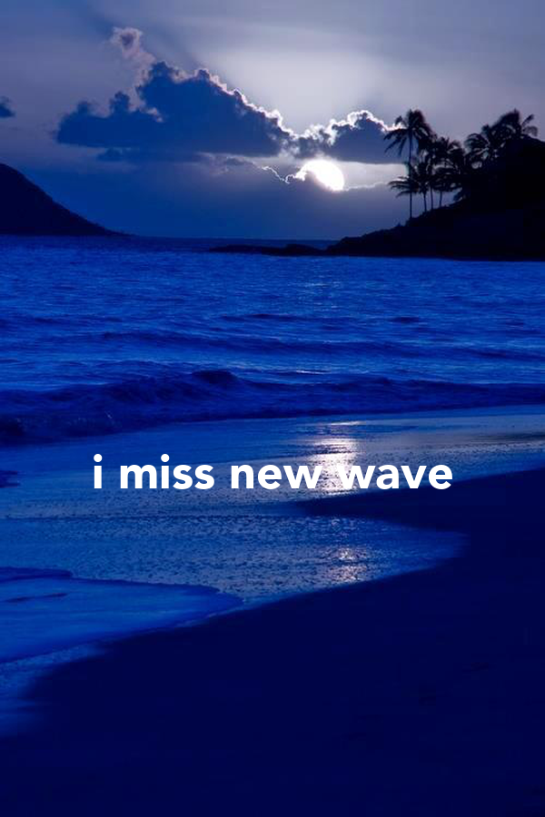 i miss new wave