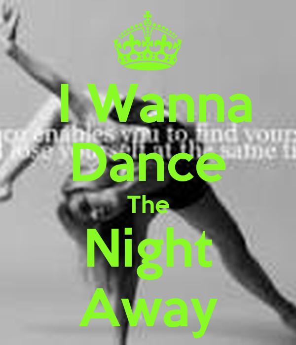 I Wanna Dance The Night Away