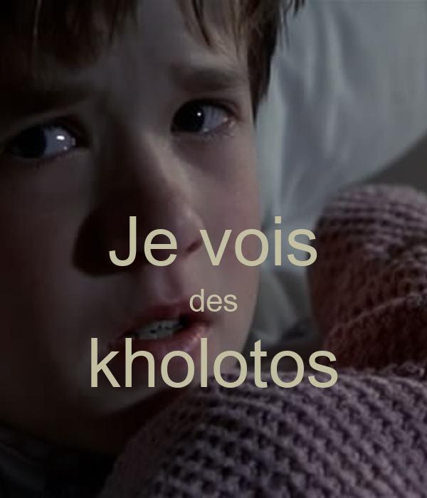 Je vois des kholotos