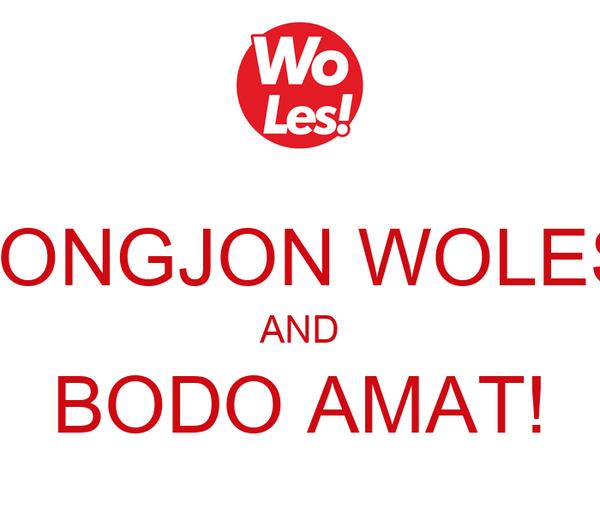 JONGJON WOLES AND BODO AMAT!