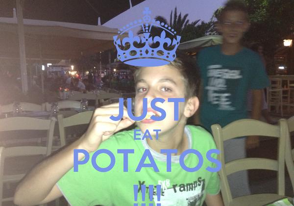 JUST EAT POTATOS !!!!