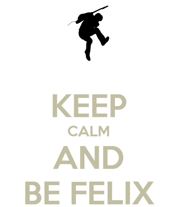 KEEP CALM AND BE FELIX