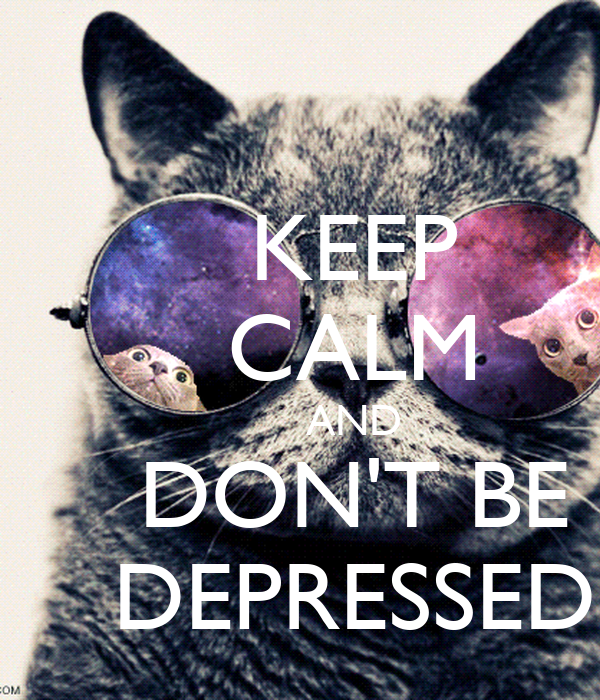 KEEP     CALM          AND     DON'T BE     DEPRESSED