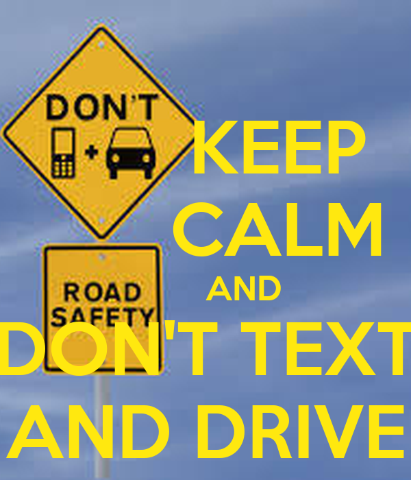 KEEP        CALM         AND DON'T TEXT AND DRIVE