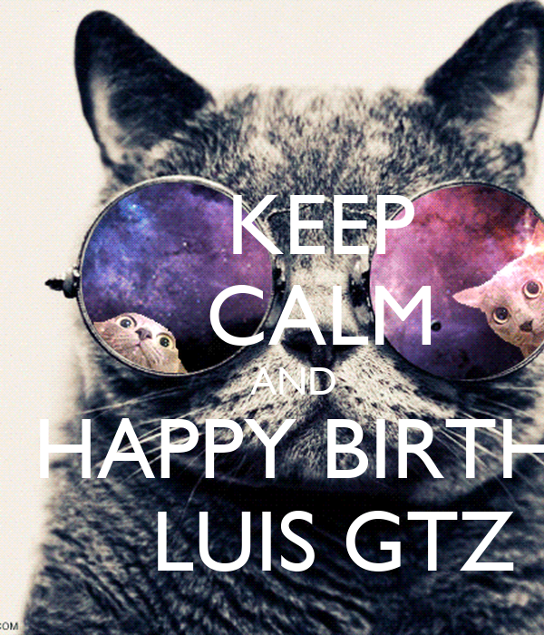KEEP     CALM     AND   HAPPY BIRTH      LUIS GTZ
