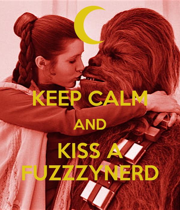 KEEP CALM AND KISS A FUZZZYNERD