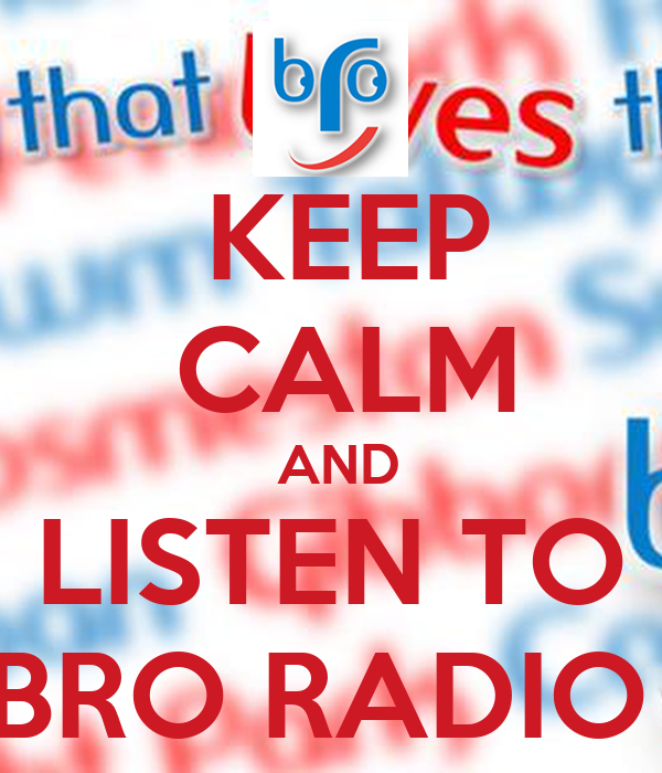 KEEP  CALM  AND LISTEN TO BRO RADIO