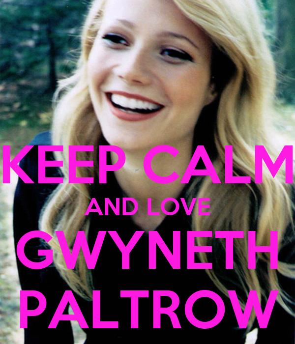 KEEP CALM AND LOVE GWYNETH PALTROW