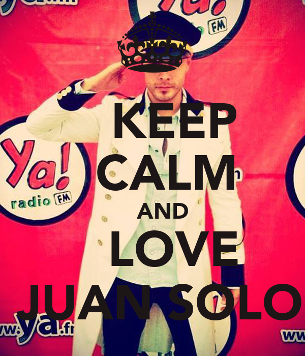 KEEP   CALM    AND    LOVE  JUAN SOLO
