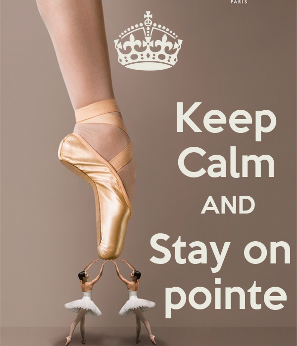 Keep              Calm                        AND             Stay on              pointe