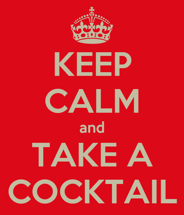 KEEP  CALM and TAKE A COCKTAIL