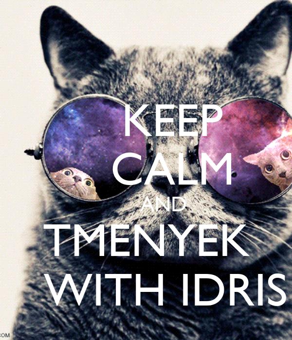 KEEP     CALM        AND  TMENYEK    WITH IDRIS