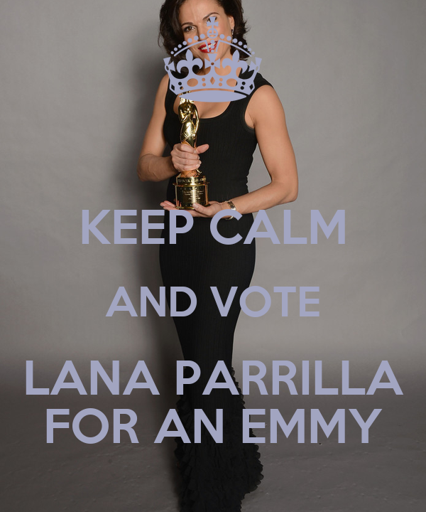 KEEP CALM AND VOTE LANA PARRILLA FOR AN EMMY
