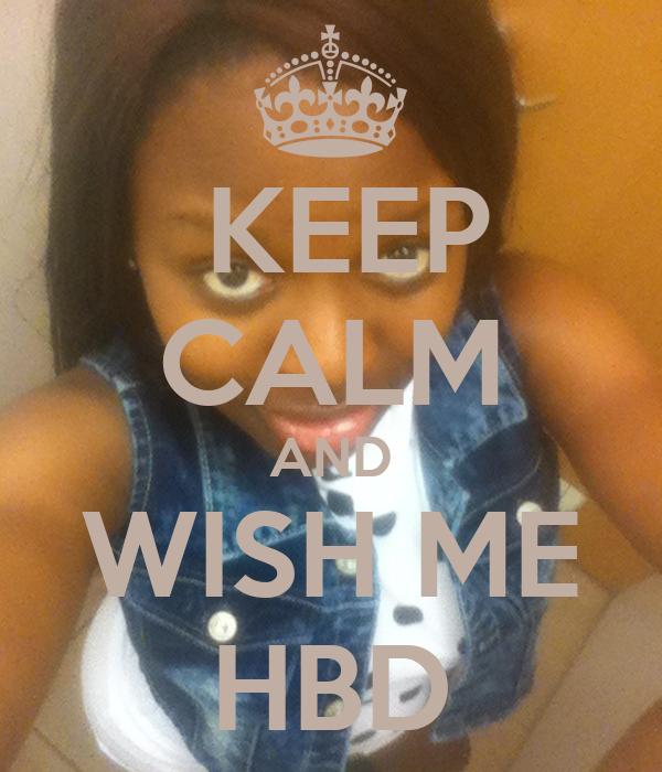 KEEP CALM AND WISH ME HBD