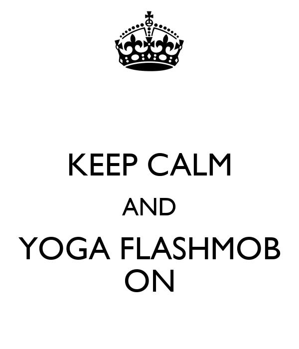 KEEP CALM AND YOGA FLASHMOB ON
